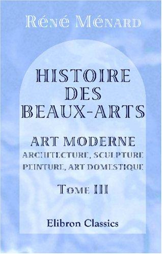 9780543950178: Histoire des beaux-arts: III. Art moderne. Architecture, sculpture, peinture, art domestique (French Edition)