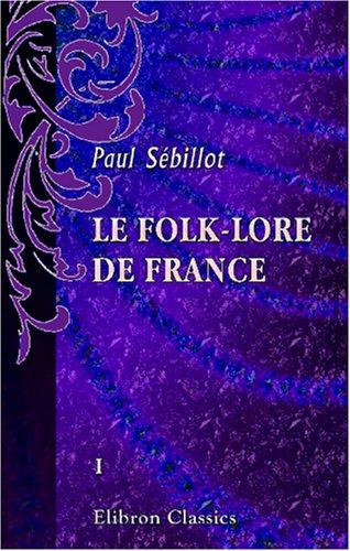 9780543953155: Le folk-lore de France: Tome 1. Le ciel et la terre (French Edition)