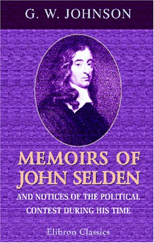 9780543953230: Memoirs of John Selden and Notices of the Political Contest during His Time