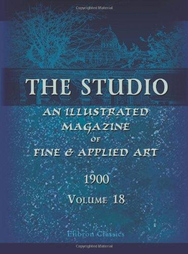 9780543953438: The Studio. An Illustrated Magazine of Fine & Applied Art. 1900, Volume 18: Volume 18