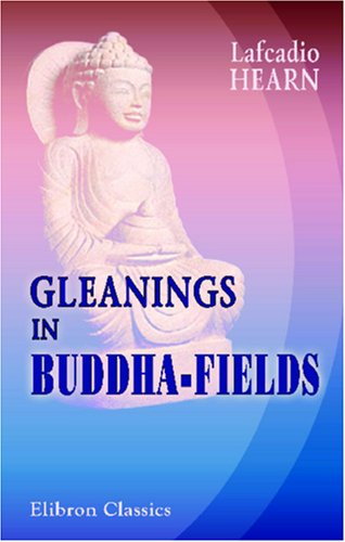 9780543955111: Gleanings in Buddha-Fields: Studies of Hand and Soul in the Far East