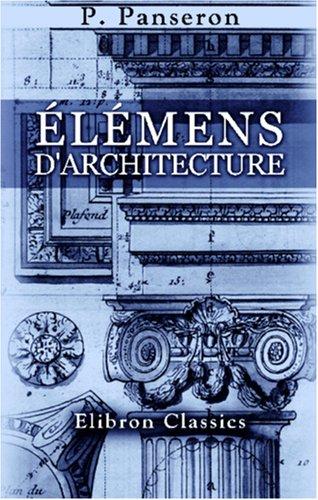 9780543957368: �l�mens d'Architecture: D�di�s � Monseigneur le Lieutenant-G�n�ral de Police, par le Sieur Panseron, Professeur d'Architecture