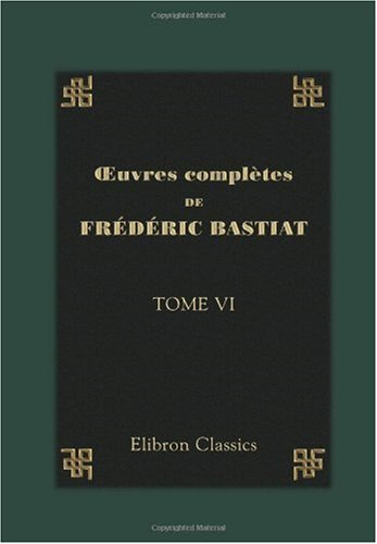 9780543958310: oeuvres complètes de Frédéric Bastiat: Tome 6. Harmonies économiques