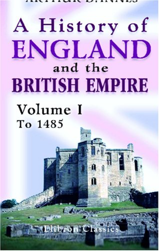 9780543958396: A History of England and the British Empire: Volume 1: To 1485
