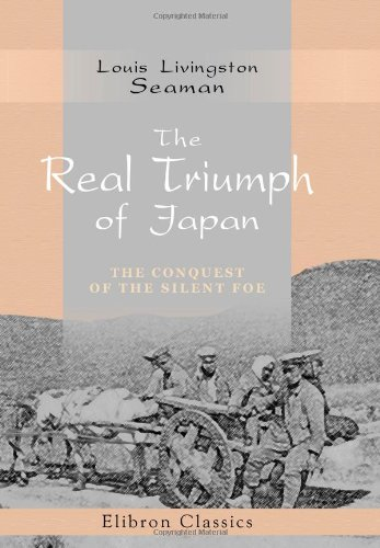 9780543958693: The Real Triumph of Japan: The Conquest of the Silent Foe