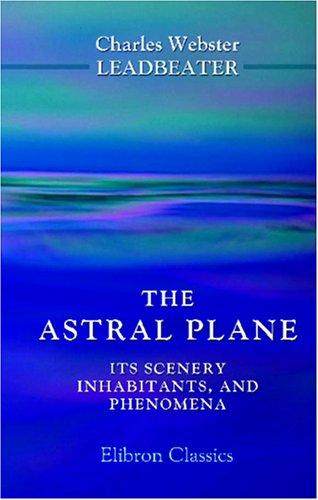 9780543959133: The Astral Plane. Its Scenery, Inhabitants, and Phenomena