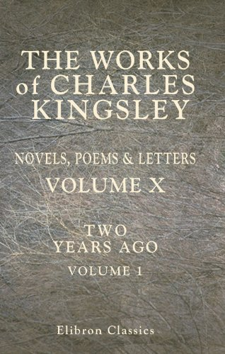 9780543959478: The Works of Charles Kingsley: Novels, Poems & Letters Volume X: Volume 10: Two years ago. Volume I