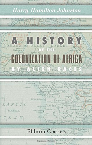 9780543959799: A History of the Colonization of Africa by Alien Races