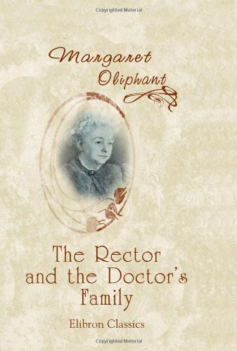 9780543959874: The Rector and the Doctor's Family