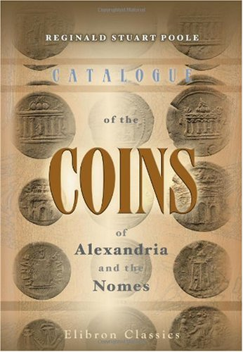 9780543964120: Catalogue of the Coins of Alexandria and the Nomes