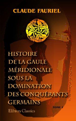 9780543964762: Histoire de la Gaule m�ridionale sous la domination des conqu�rants germains: Tome 1
