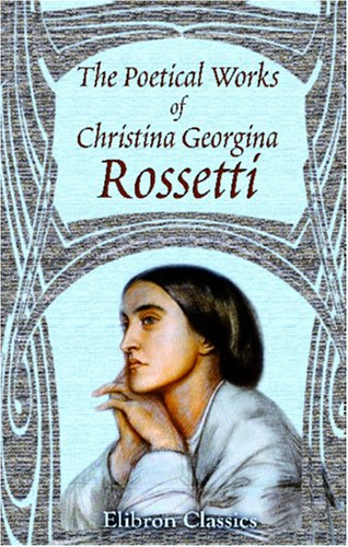 9780543966162: The Poetical Works of Christina Georgina Rossetti: With Memoir and Notes &c., by William Michael Rossetti