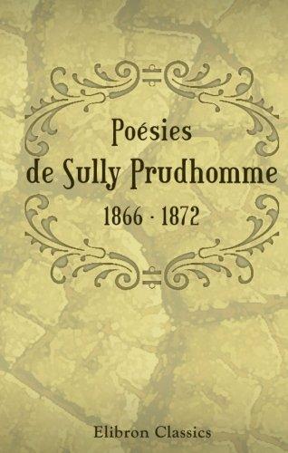 9780543966612: Poésies de Sully Prudhomme. 1866 - 1872: Les épreuves. - Les écuries d'Augias. - Croquis italiens. - Les solitudes. - Impressions de la guerre