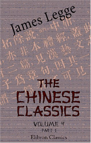 9780543968319: The Chinese Classics. With a Translation, Critical and Exegetical Notes, Prolegomena, and Copious Indexes: Volume 4. Part 1. The First Part of the ... Lessons from the States; and the Prolegomena