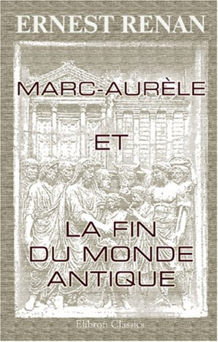 Marc-Aurèle et la fin du monde antique (French Edition) (9780543968692) by Ernest Renan