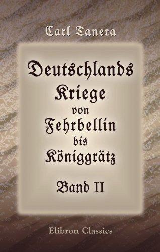 9780543971432: Deutschlands Kriege von Fehrbellin bis Koniggratz, Band II: Band II. Die Kriege Friedrichs des Grossen. Teil 1. Erster und zweiter schlesischer Krieg