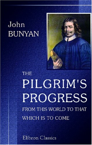 The Pilgrim's Progress from This World to That Which Is to Come: Delivered under the Similitude of a Dream. In Two Parts. With Two Hundred and Seventy Engravings, from Entirely New Designs (0543971996) by John Bunyan