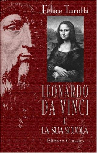 9780543972255: Leonardo da Vinci e la sua scuola: Illustrazioni storiche e note. Pubblicate per cura di Felice Turotti. Colla traduzione dell'opera sudetta di F. Rio
