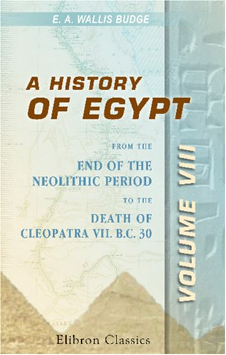 A History of Egypt: From the End: Budge, Ernest Alfred