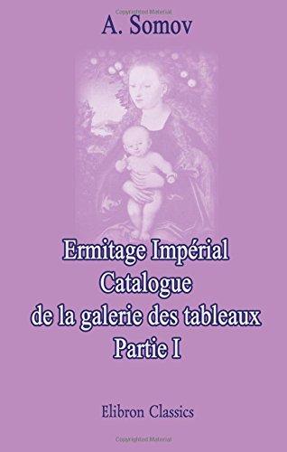 9780543975164: Ermitage impérial. Catalogue de la galerie des tableaux: Partie 1. Les Écoles d'Italie et d'Espagne
