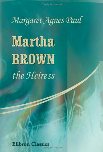 9780543975669: Martha Brown, the Heiress