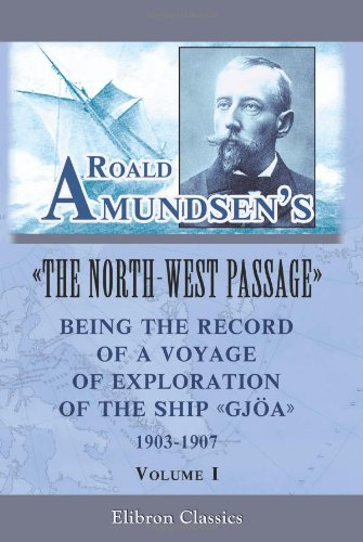 9780543976741: Roald Amundsen's The North-West Passage: Being the Record of a Voyage of Exploration of the Ship Gjoa, 1903-1907: Volume 1