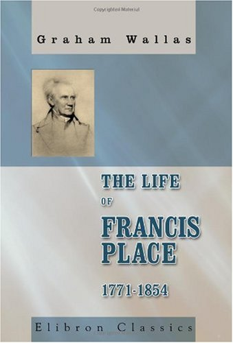 9780543980649: The Life of Francis Place, 1771-1854