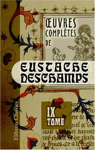 oeuvres complètes de Eustache Deschamps: Tome 9 (French Edition): Eustache Deschamps