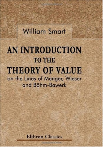 9780543982544: An Introduction to the Theory of Value on the Lines of Menger, Wieser, and Böhm-Bawerk