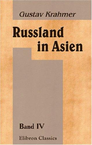 Russland in Asien: Band IV. Russland in: Gustav Krahmer