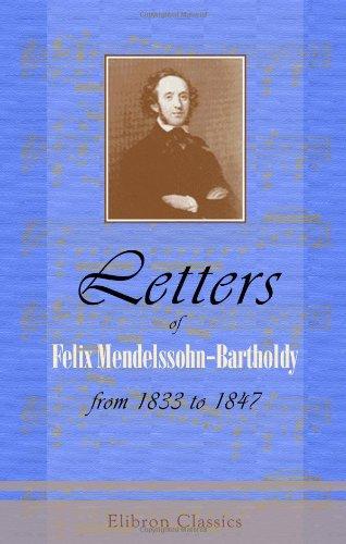 Letters of Felix Mendelssohn-Bartholdy from 1833 to: Mendelssohn-Bartholdy, Felix