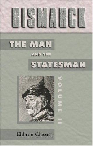 9780543983480: Bismarck: the Man and the Statesman: Being the reflections and reminiscences of Otto, Prince von Bismarck, written and dictated by himself after his ... the supervision of A. J. Butler. Volume 2