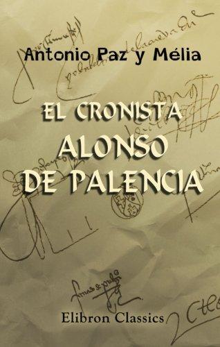 9780543984784: El cronista Alonso de Palencia: Su vida y sus obras; sus Décadas y las Crónicas contemporáneas; Ilustraciones de las Décadas y notas varias (Spanish Edition)
