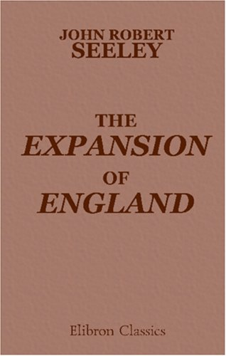9780543985545: The Expansion of England: Two Courses of Lectures