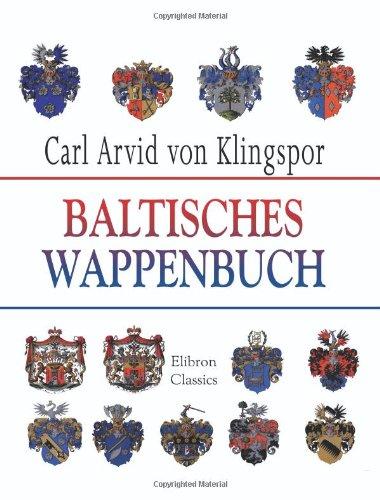 9780543987105: Baltisches Wappenbuch: Wappen sämtlicher Ritterschaften von Livland, Estland, Kurland und Oesel zugehörigen Adelsgeschlechten (German Edition)