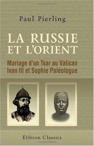 9780543988041: La Russie et l'Orient: Mariage d'un Tsar au Vatican. Ivan III et Sophie Paléologue (French Edition)