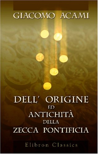 9780543988348: Dell' origine ed antichità della Zecca Pontificia: Dissertazione del conte Giacomo Acami (Italian Edition)