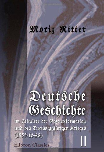 Deutsche Geschichte im Zeitalter der Gegenreformation und des Dreissigjährigen Krieges (1555-1648):...
