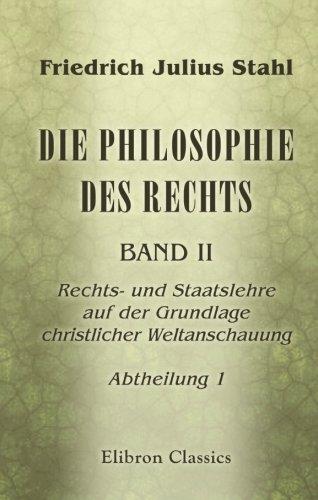 Die Philosophie des Rechts: Band II. Rechts-und Staatslehre auf der Grundlage christlicher ...