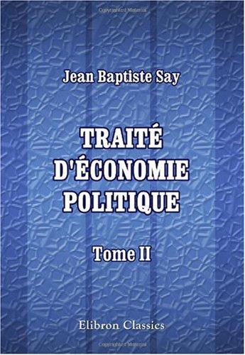 Traité d'économie politique, ou simple exposition de la manière dont se forment, se distribuent...