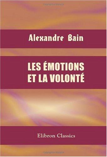 9780543990921: Les �motions et la volont�: Traduit de l'anglais sur la troisi�me �dition par P.-L. Le Monnier