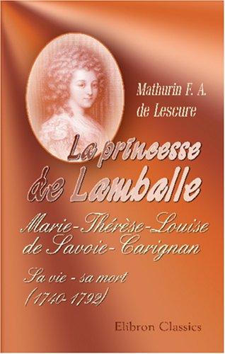 9780543991942: La princesse de Lamballe: Marie-Thérèse-Louise de Savoie-Carignan. Sa vie - sa mort (1740-1792) (French Edition)