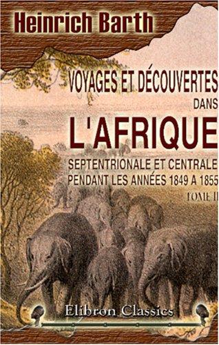 Voyages et découvertes dans l\'Afrique Septentrionale et: Heinrich Barth