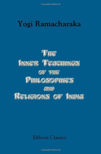 9780543995483: The Inner Teachings of the Philosophies and Religions of India