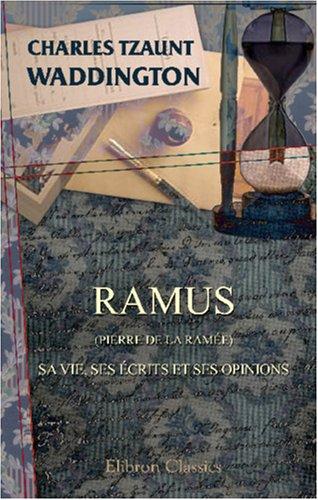 9780543995520: Ramus (Pierre de la Ramée): Sa vie, ses écrits et ses opinions (French Edition)