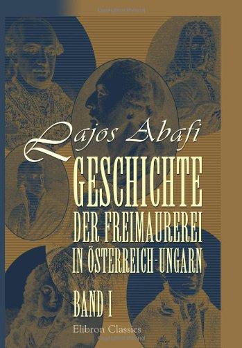 9780543995827: Geschichte der Freimaurerei in Österreich-Ungarn: Band I (German Edition)