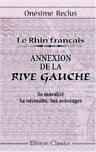 9780543996367: Le Rhin français. Annexion de la Rive Gauche. Sa moralité. Sa nécessité. Ses avantages (French Edition)