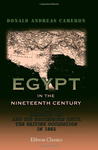 9780543996763: Egypt in the Nineteenth Century: Or, Mehemet Ali and His Successors until the British Occupation in 1882