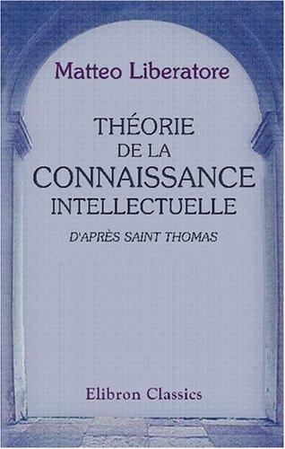 9780543997128: Th�orie de la connaissance intellectuelle d'apr�s Saint Thomas: Traduit de l'italien, par l'abb� Emmanuel Sudre