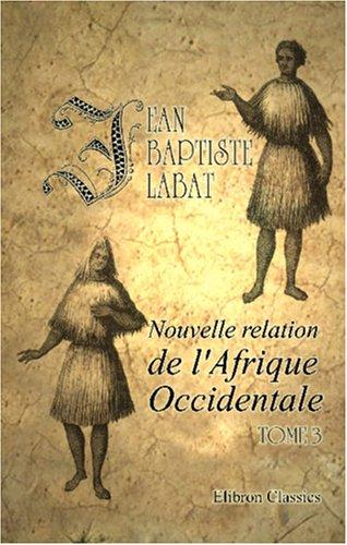 Nouvelle relation de l'Afrique Occidentale: Contenant une discription exacte du Sénégal et des ...